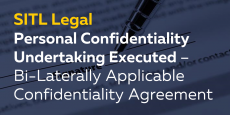 Personal Confidentiality Undertaking Executed – Bi-Laterally Applicable Confidentiality Agreement