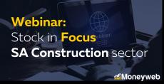 Webinar: Stock in Focus 7 – SA Construction sector